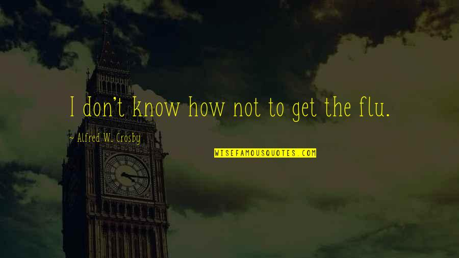 Usama Ibn Munqidh Quotes By Alfred W. Crosby: I don't know how not to get the