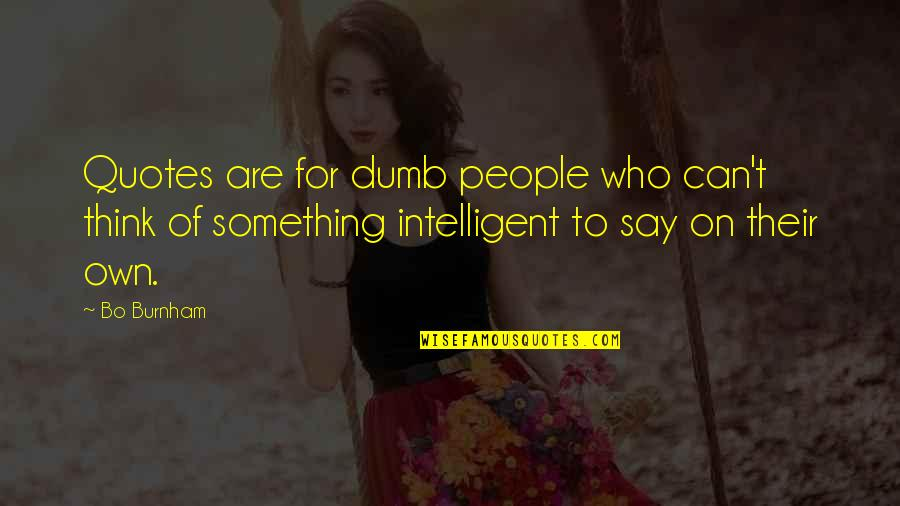 Usama Ibn Munqidh Quotes By Bo Burnham: Quotes are for dumb people who can't think