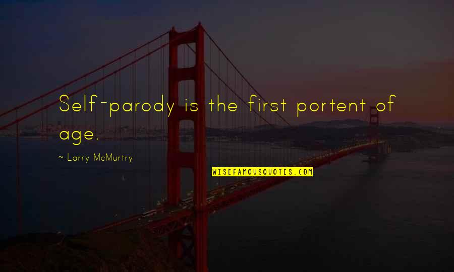 Usama Ibn Munqidh Quotes By Larry McMurtry: Self-parody is the first portent of age.