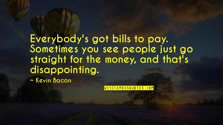 Usccb Bible Quotes By Kevin Bacon: Everybody's got bills to pay. Sometimes you see