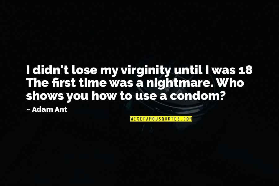 Use Condom Quotes By Adam Ant: I didn't lose my virginity until I was