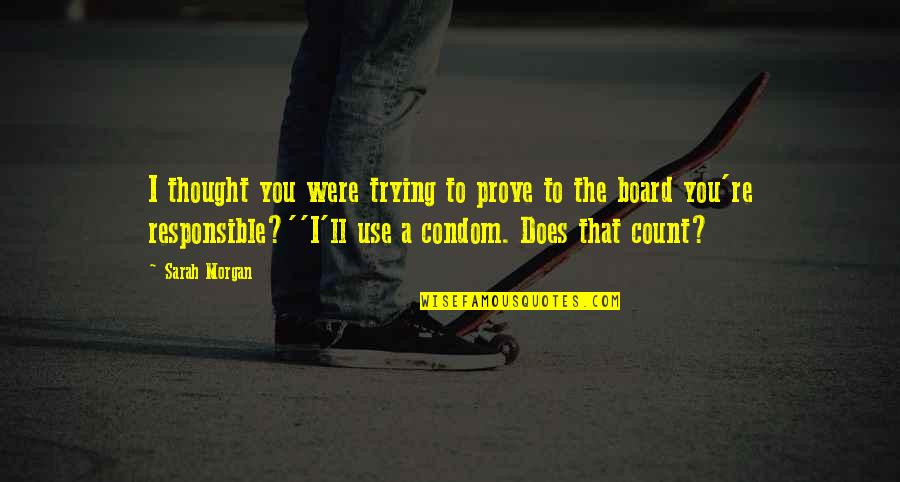 Use Condom Quotes By Sarah Morgan: I thought you were trying to prove to