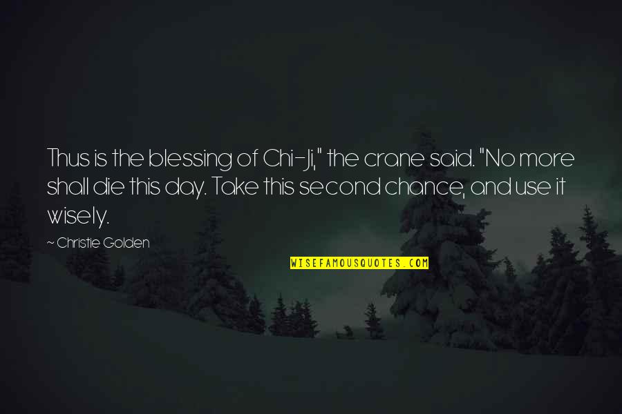 """Use It Wisely Quotes By Christie Golden: Thus is the blessing of Chi-Ji,"""" the crane"""