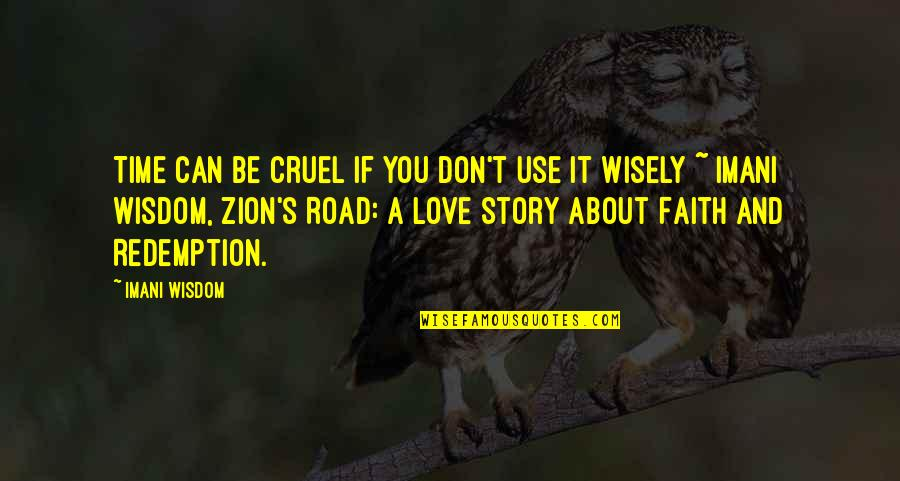 Use It Wisely Quotes By Imani Wisdom: Time can be cruel if you don't use