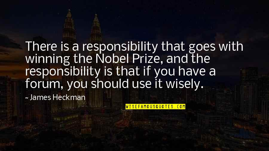 Use It Wisely Quotes By James Heckman: There is a responsibility that goes with winning