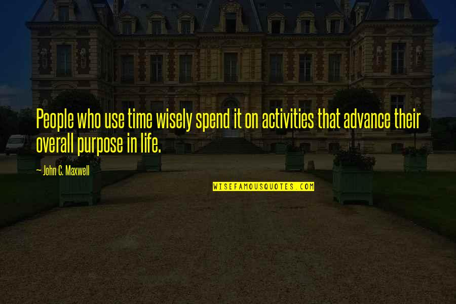 Use It Wisely Quotes By John C. Maxwell: People who use time wisely spend it on