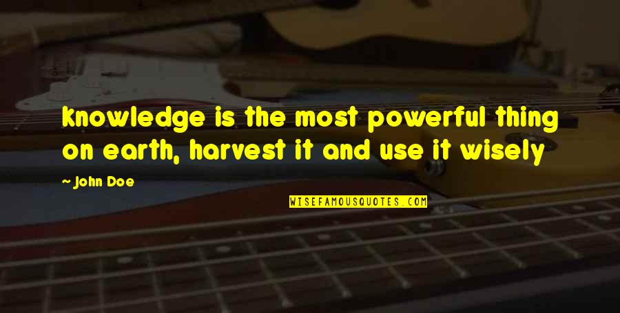 Use It Wisely Quotes By John Doe: knowledge is the most powerful thing on earth,