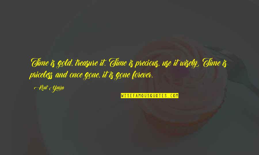 Use It Wisely Quotes By Kcat Yarza: Time is gold, treasure it. Time is precious,