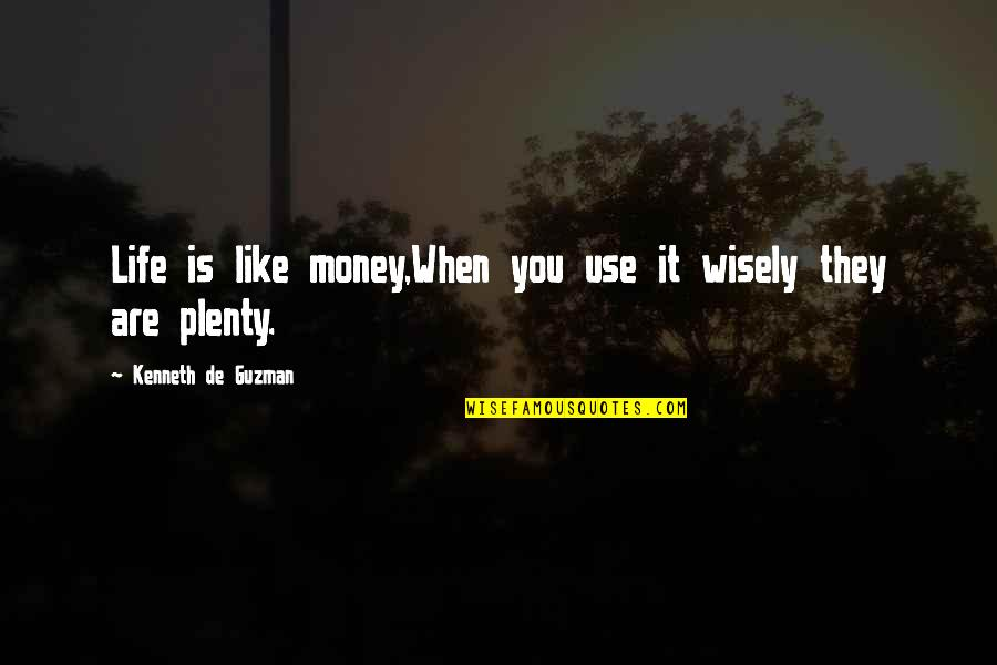 Use It Wisely Quotes By Kenneth De Guzman: Life is like money,When you use it wisely