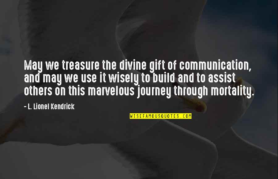 Use It Wisely Quotes By L. Lionel Kendrick: May we treasure the divine gift of communication,
