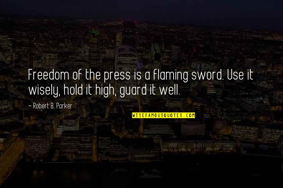 Use It Wisely Quotes By Robert B. Parker: Freedom of the press is a flaming sword.