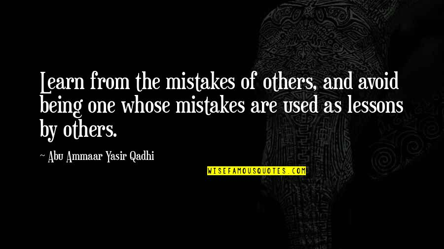 Used By Others Quotes By Abu Ammaar Yasir Qadhi: Learn from the mistakes of others, and avoid