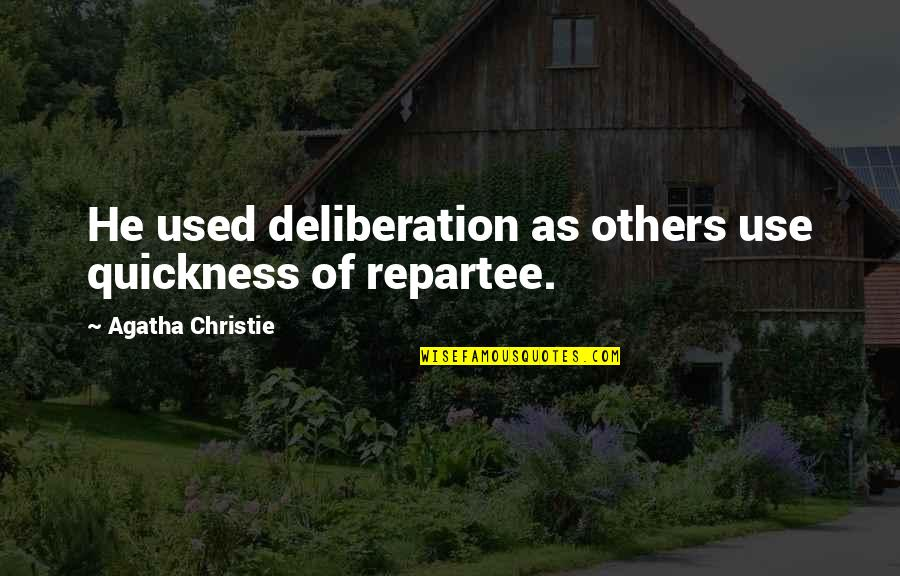 Used By Others Quotes By Agatha Christie: He used deliberation as others use quickness of