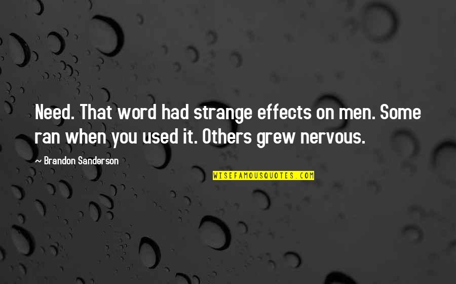 Used By Others Quotes By Brandon Sanderson: Need. That word had strange effects on men.
