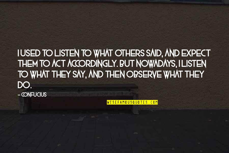 Used By Others Quotes By Confucius: I used to listen to what others said,