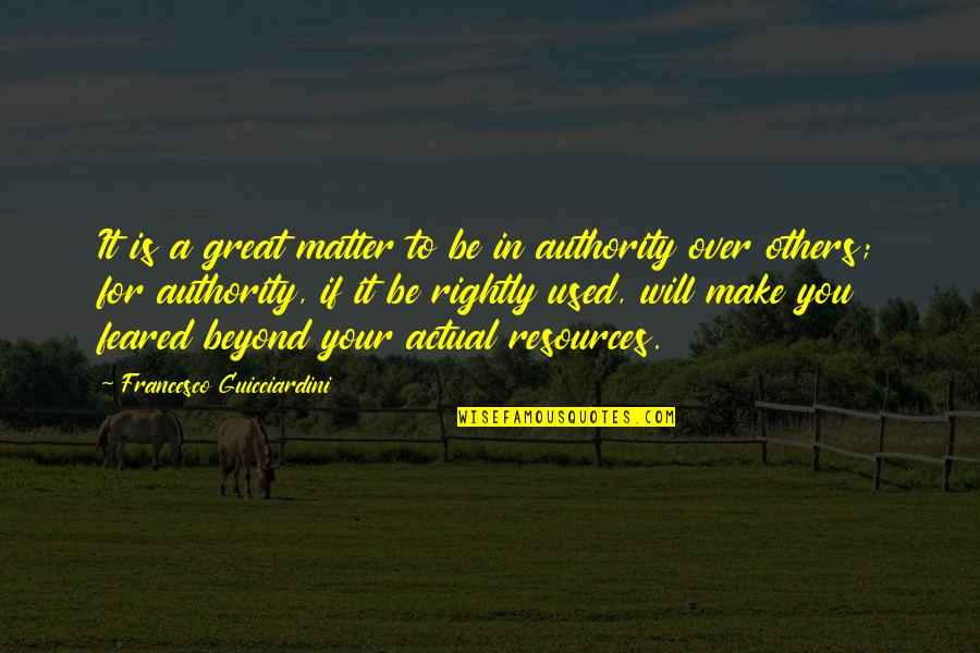 Used By Others Quotes By Francesco Guicciardini: It is a great matter to be in