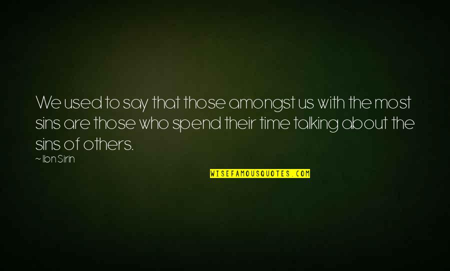 Used By Others Quotes By Ibn Sirin: We used to say that those amongst us