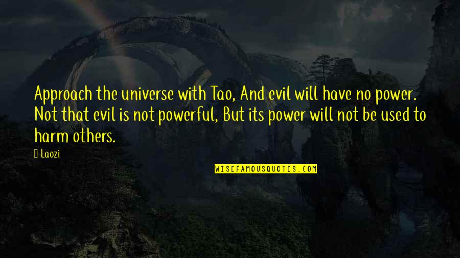 Used By Others Quotes By Laozi: Approach the universe with Tao, And evil will