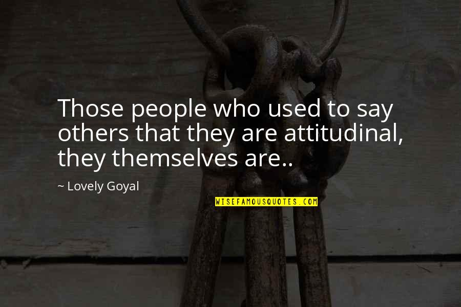 Used By Others Quotes By Lovely Goyal: Those people who used to say others that