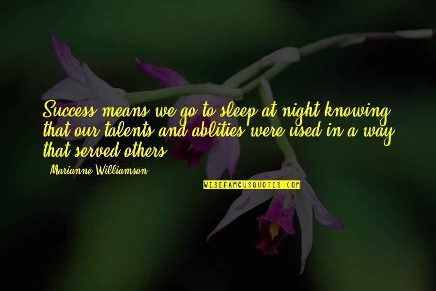 Used By Others Quotes By Marianne Williamson: Success means we go to sleep at night