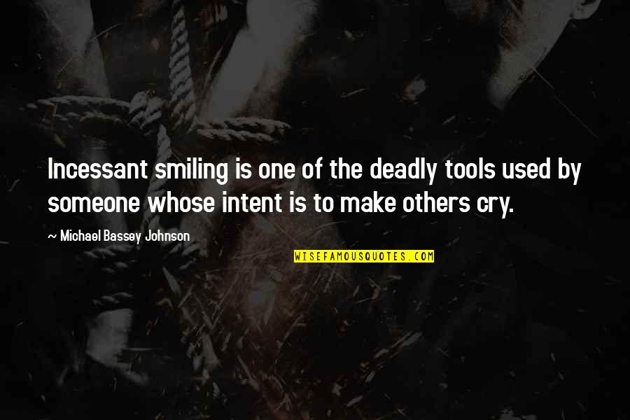 Used By Others Quotes By Michael Bassey Johnson: Incessant smiling is one of the deadly tools