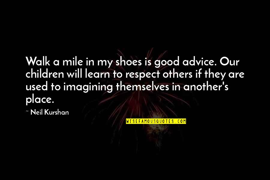Used By Others Quotes By Neil Kurshan: Walk a mile in my shoes is good