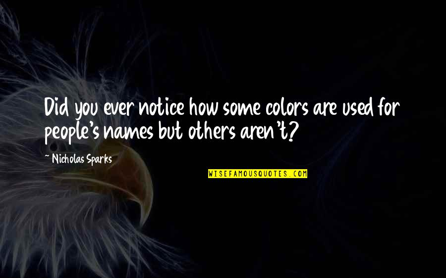 Used By Others Quotes By Nicholas Sparks: Did you ever notice how some colors are