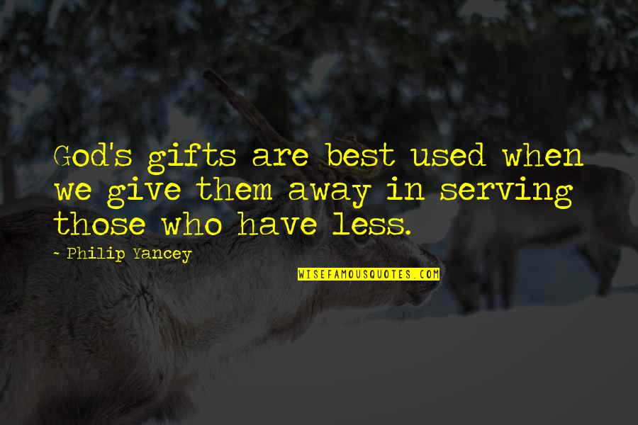 Used By Others Quotes By Philip Yancey: God's gifts are best used when we give