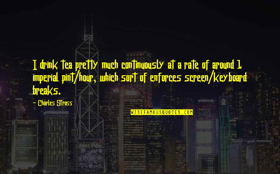 Usedhad Quotes By Charles Stross: I drink tea pretty much continuously at a