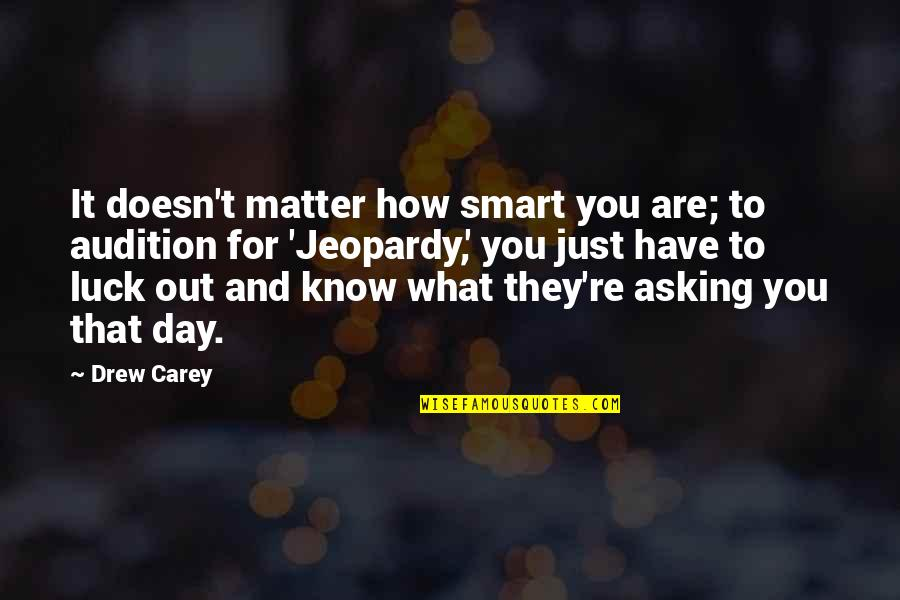 Usedhad Quotes By Drew Carey: It doesn't matter how smart you are; to