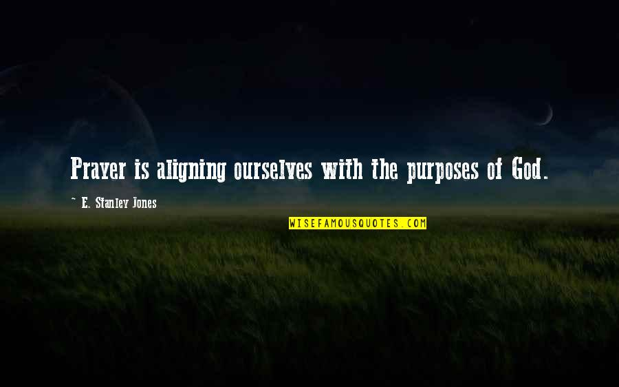 Usedhad Quotes By E. Stanley Jones: Prayer is aligning ourselves with the purposes of