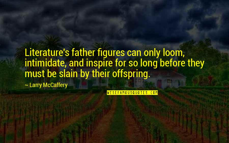 Usedhad Quotes By Larry McCaffery: Literature's father figures can only loom, intimidate, and