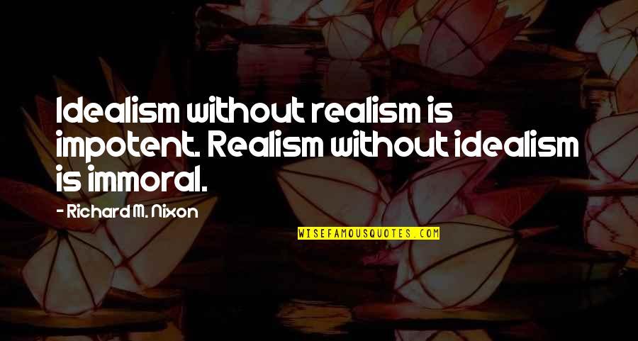 Usedhad Quotes By Richard M. Nixon: Idealism without realism is impotent. Realism without idealism