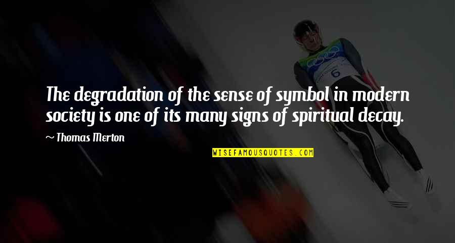 Usedhad Quotes By Thomas Merton: The degradation of the sense of symbol in