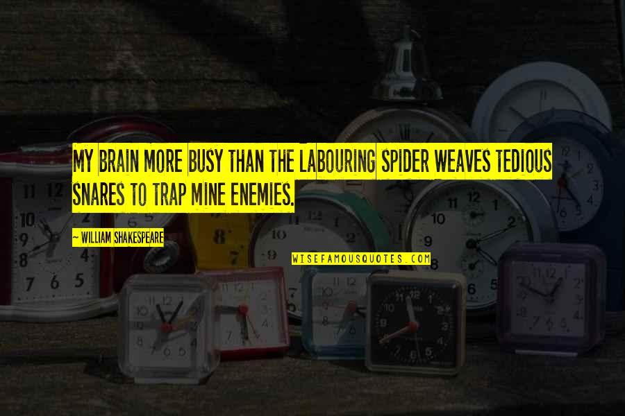 Usedhad Quotes By William Shakespeare: My brain more busy than the labouring spider