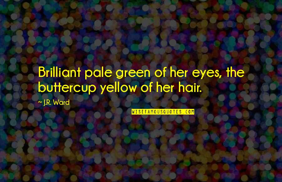 Useless Husband Quotes By J.R. Ward: Brilliant pale green of her eyes, the buttercup