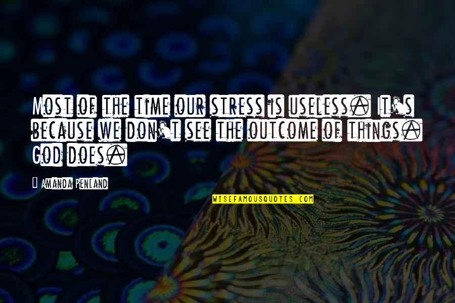 Useless Things Quotes By Amanda Penland: Most of the time our stress is useless.