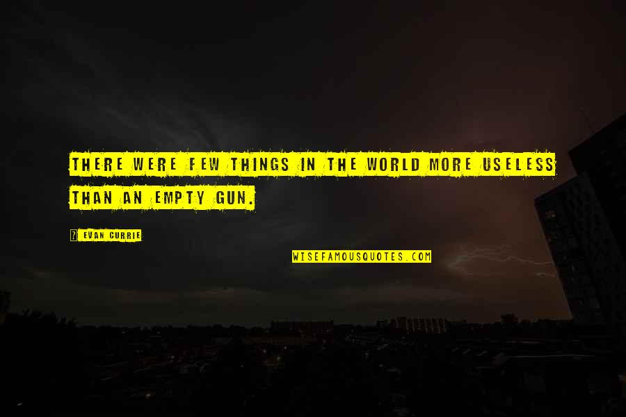 Useless Things Quotes By Evan Currie: there were few things in the world more