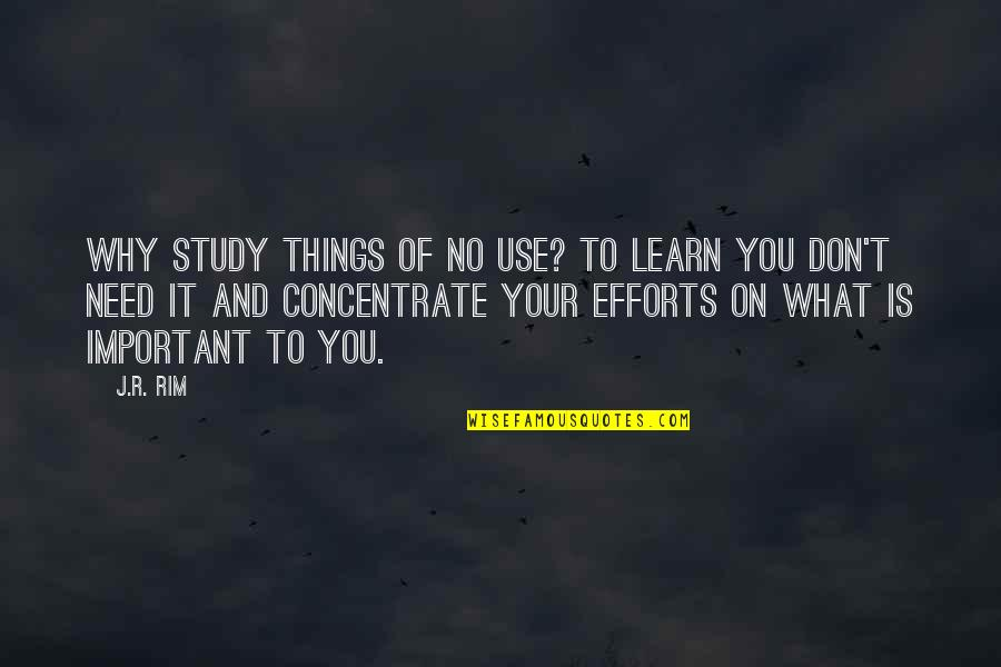 Useless Things Quotes By J.R. Rim: Why study things of no use? To learn