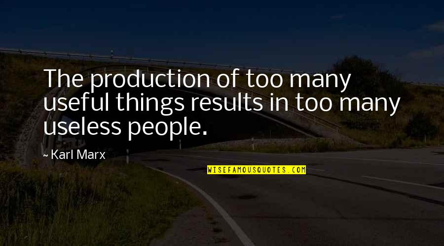 Useless Things Quotes By Karl Marx: The production of too many useful things results