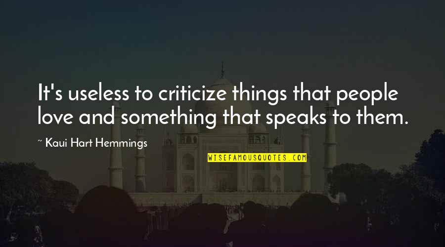 Useless Things Quotes By Kaui Hart Hemmings: It's useless to criticize things that people love
