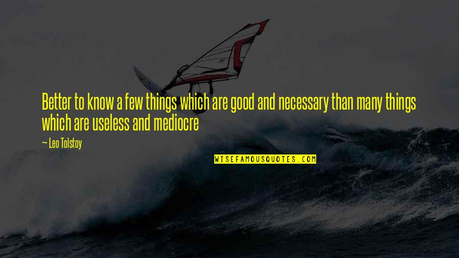 Useless Things Quotes By Leo Tolstoy: Better to know a few things which are