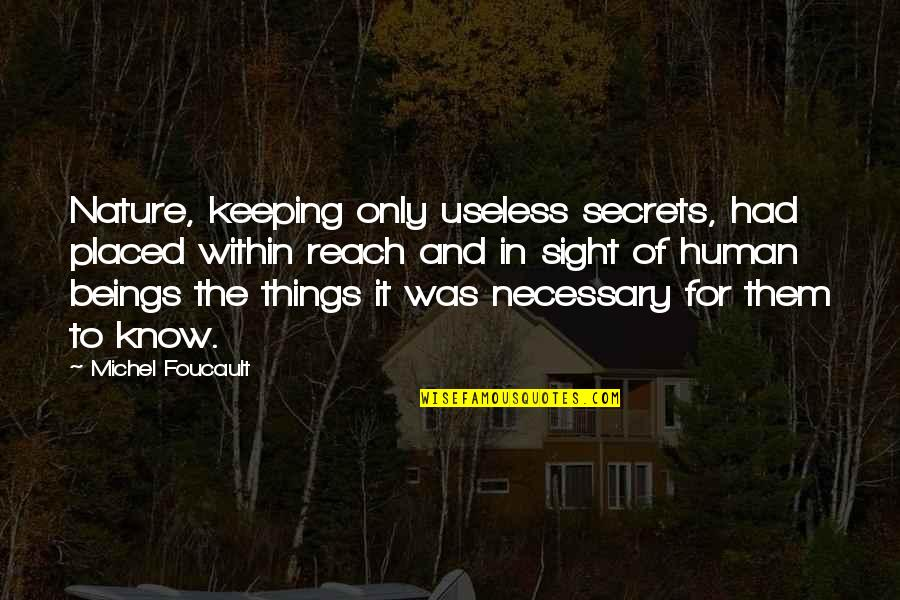 Useless Things Quotes By Michel Foucault: Nature, keeping only useless secrets, had placed within