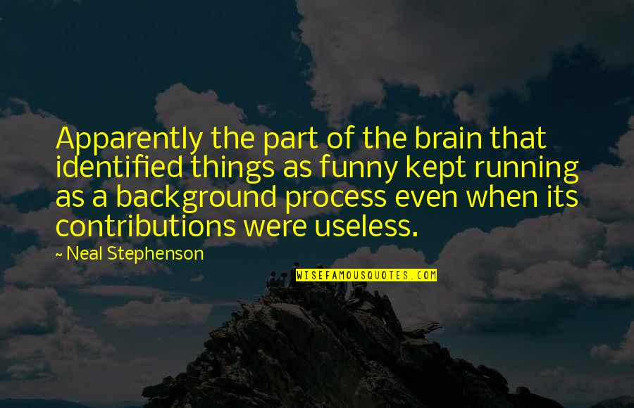 Useless Things Quotes By Neal Stephenson: Apparently the part of the brain that identified