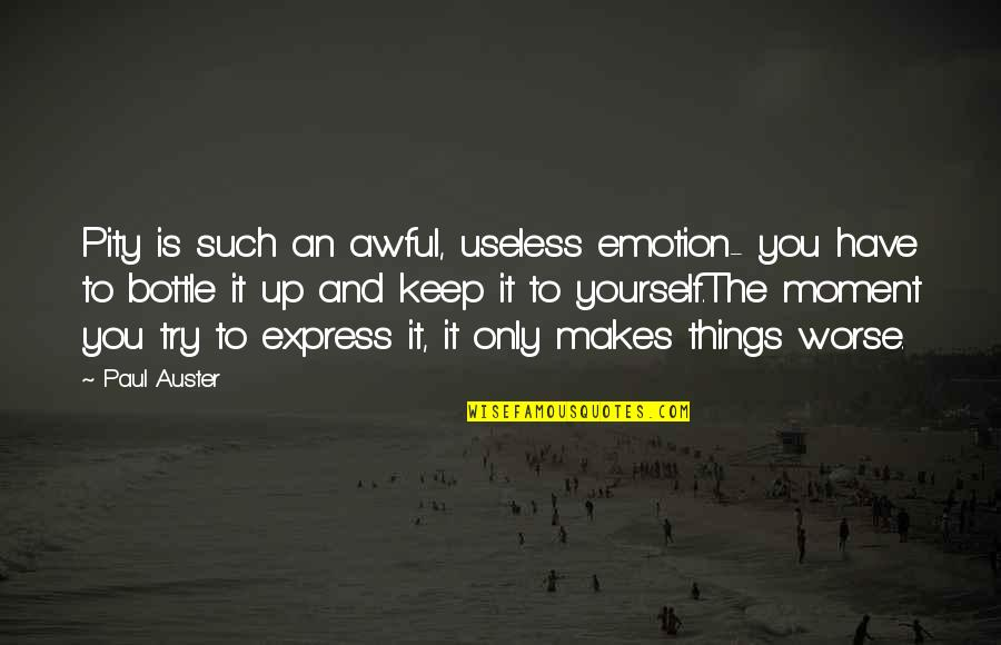 Useless Things Quotes By Paul Auster: Pity is such an awful, useless emotion- you