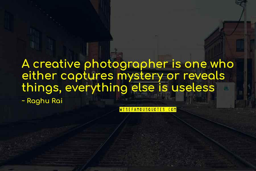 Useless Things Quotes By Raghu Rai: A creative photographer is one who either captures