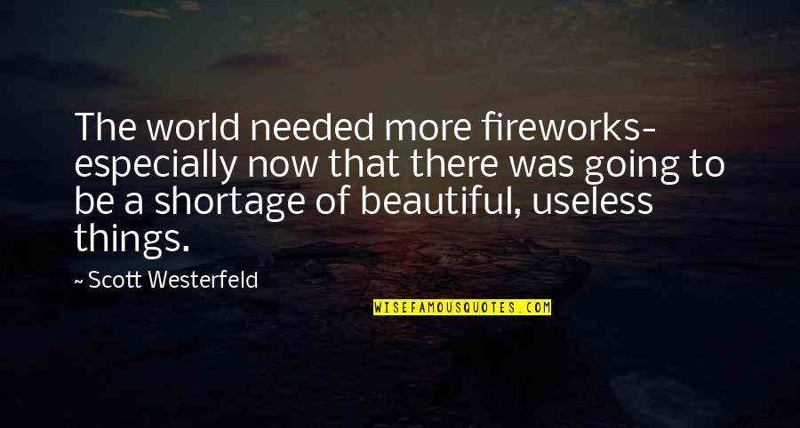 Useless Things Quotes By Scott Westerfeld: The world needed more fireworks- especially now that