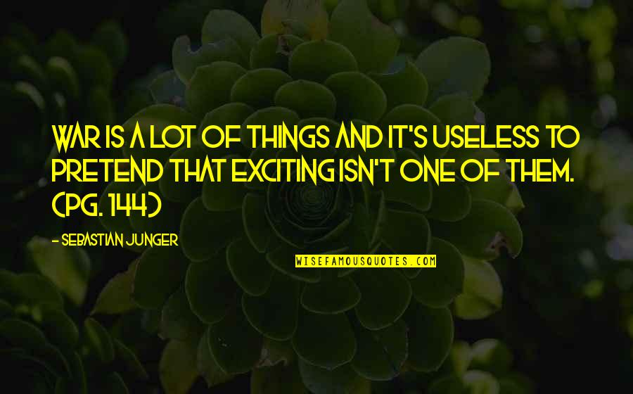 Useless Things Quotes By Sebastian Junger: War is a lot of things and it's