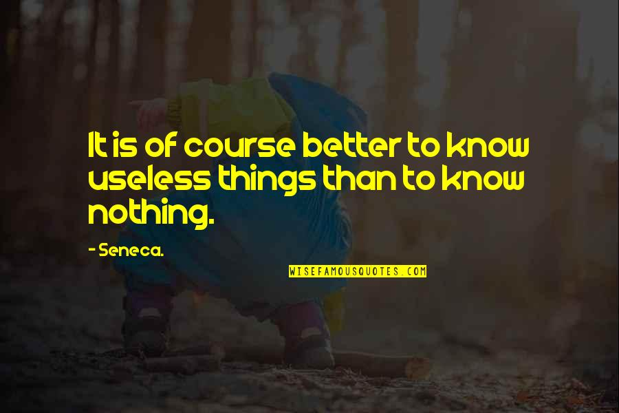 Useless Things Quotes By Seneca.: It is of course better to know useless