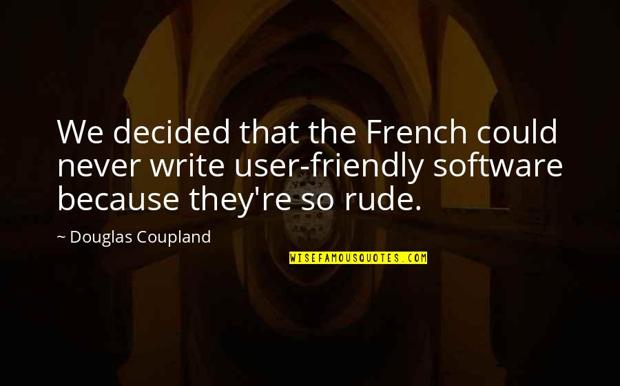 User Friendly Quotes By Douglas Coupland: We decided that the French could never write